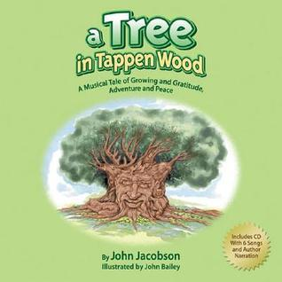 A Tree in Tappen Wood: A Musical Tale of Growing and Gratitude, Adventure and Peace  by  John Jacobson