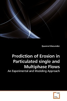 Prediction of Erosion in Particulated Single and Multiphase Flows Quamrul Mazumder