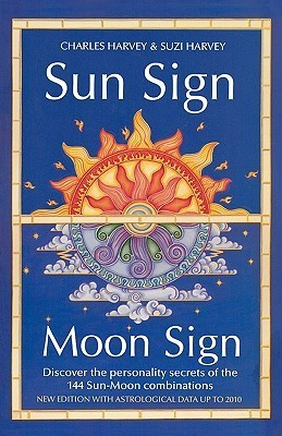 Sun Sign, Moon Sign: Discover The Personality Secrets Of The 144 Sun Moon Combinations Charles Harvey