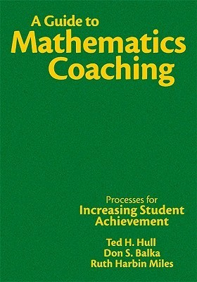 A Guide to Mathematics Coaching: Processes for Increasing Student Achievement  by  Don S. Balka