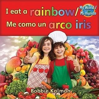 I Eat a Rainbow/Me Como Un Arco Iris  by  Bobbie Kalman