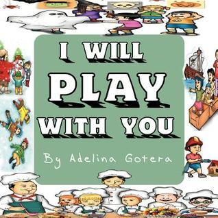 I Will Play with You  by  Adelina Gotera