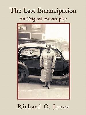 The Last Emancipation: An Original Two-Act Play Richard O. Jones