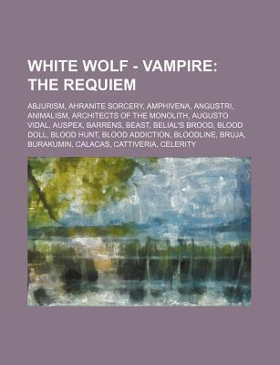 White Wolf - Vampire: The Requiem: Abjurism, Ahranite Sorcery, Amphivena, Angustri, Animalism, Architects of the Monolith, Augusto Vidal, Au  by  Source Wikipedia