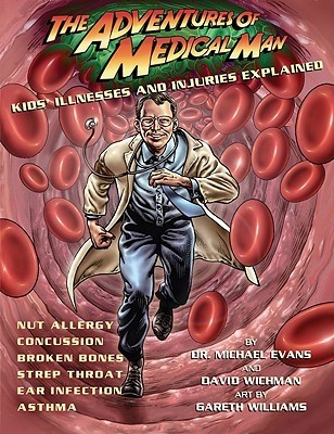 The Adventures of Medical Man: Kids Illnesses and Injuries Explained  by  Michael Evans