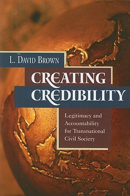 Creating Credibility: Legitimacy and Accountability for Transnational Civil Society  by  L. David Brown
