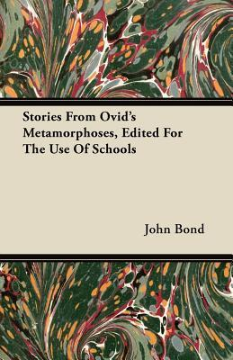 Stories from Ovids Metamorphoses, Edited for the Use of Schools  by  John Bond