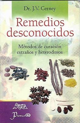 Remedios Desconocidos: Manual de Metodos de Curacion Extranos y Heterodoxos  by  J. Cerney