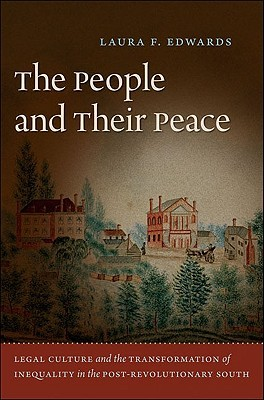 The People and Their Peace: Legal Culture and the Transformation of Inequality in the Post-Revolutionary South Laura F. Edwards