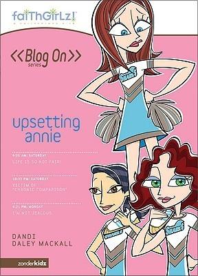 Upsetting Annie (Faithgirlz! / Blog On! #6)  by  Dandi Daley Mackall