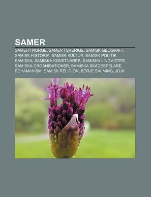 Samer: Samer I Norge, Samer I Sverige, Samisk Geografi, Samisk Historia, Samisk Kultur, Samisk Politik, Samiska, Samiska Kons  by  Source Wikipedia