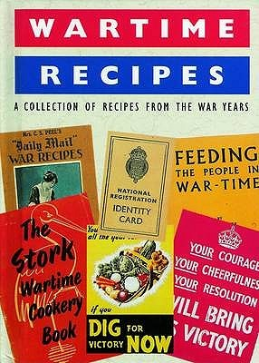 Wartime Recipes: A Collection of Recipes from the War Years  by  Ivor Claydon Graphics