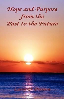 Hope and Purpose from the Past to the Future  by  Larry D. Preston