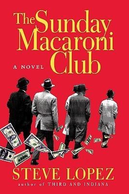 The Sunday Macaroni Club: A Novel  by  Steve Lopez