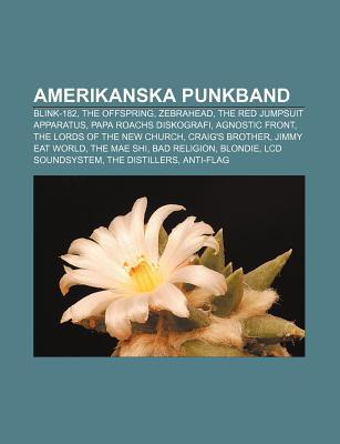 Amerikanska Punkband: Blink-182, the Offspring, Zebrahead, the Red Jumpsuit Apparatus, Papa Roachs Diskografi, Agnostic Front Source Wikipedia