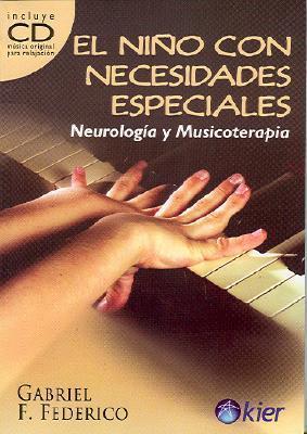 El Nino Con Necesidades Especiales: Neurologia y Musicoterapia [With CD]  by  Gabriel F. Federico