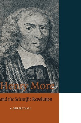 Henry More: And the Scientific Revolution  by  A. Rupert Hall