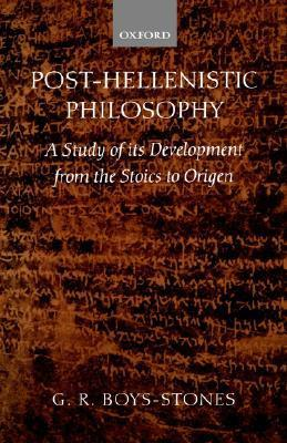 Post-Hellenistic Philosophy: A Study in Its Development from the Stoics to Origen George Boys-Stones