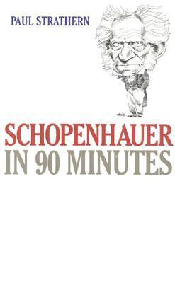 Schopenhauer in 90 Minutes (Philosophers in 90 Minutes)  by  Paul Strathern