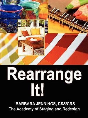 Rearrange It! How to Start a Profitable Interior Redesign Business or How to Generate Wealth and Financial Freedom with a One-Day Decorating Business  by  Barbara Jennings