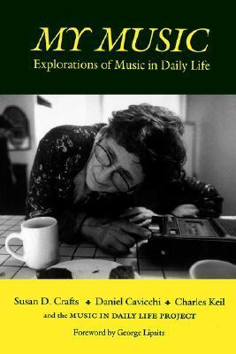 My Music: Explorations of Music in Daily Life  by  Susan D. Crafts