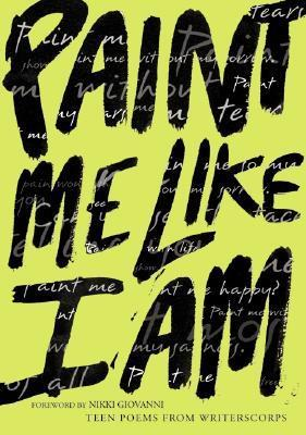 Paint Me Like I Am: Teen Poems from WritersCorps WritersCorps