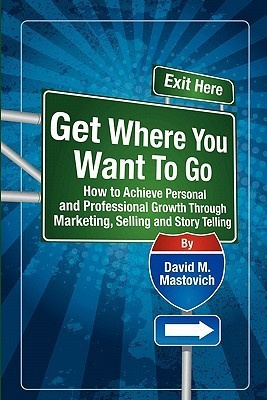 Get Where You Want to Go David M. Mastovich