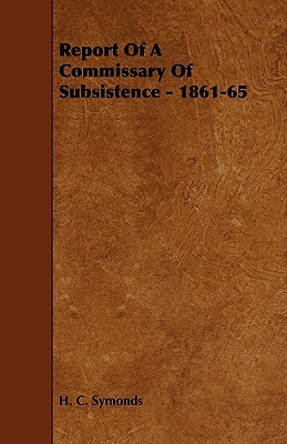 Report of a Commissary of Subsistence - 1861-65  by  H. C. Symonds