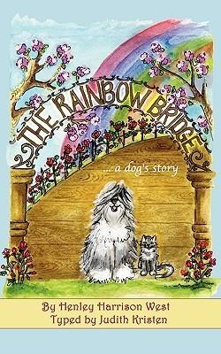The Rainbow Bridge ...A Dogs Story Judith Kristen