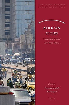 African Cities: Competing Claims on Urban Spaces  by  Francesca Locatelli