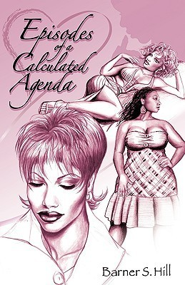 Episodes of a Calculated Agenda: Just When You Thought You Knew Them.. S. Hill Barner S. Hill