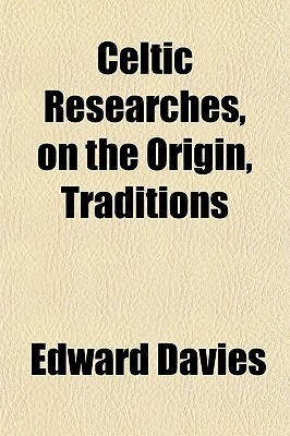 Celtic Researches, on the Origin Traditions  by  Edward Davies