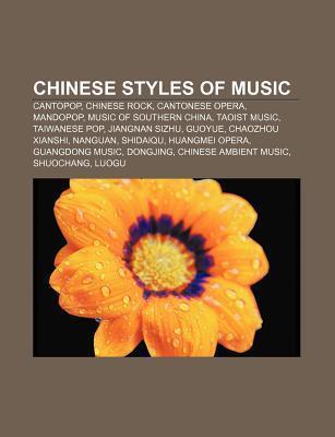 Chinese Styles of Music: Cantopop, Chinese Rock, Cantonese Opera, Mandopop, Music of Southern China, Taoist Music, Taiwanese Pop  by  Source Wikipedia