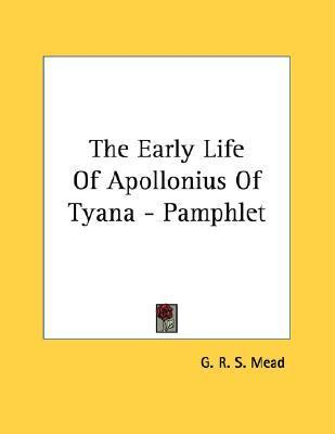 The Early Life of Apollonius of Tyana G.R.S. Mead
