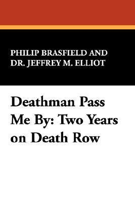 Deathman Pass Me by: Two Years on Death Row  by  Philip Brasfield