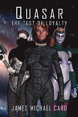 Quasar: The Test of Loyalty  by  James Michael Card