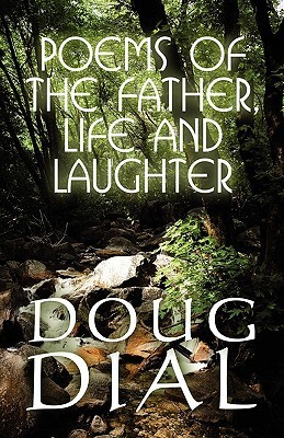 Poems of the Father, Life and Laughter Doug Dial