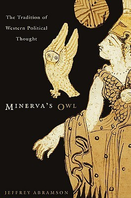 Minervas Owl: The Tradition of Western Political Thought  by  Jeffrey Abramson
