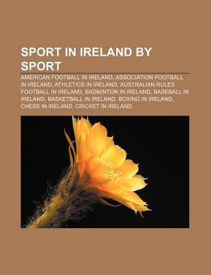 Sport in Ireland Sport: American Football in Ireland, Association Football in Ireland, Athletics in Ireland by Source Wikipedia