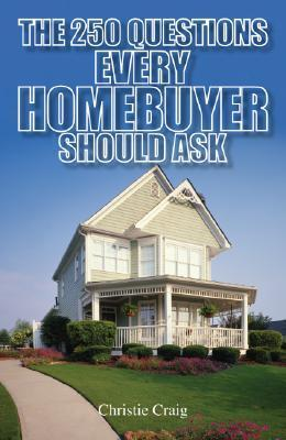 The 250 Questions Every Homebuyer Should Ask Christie Craig