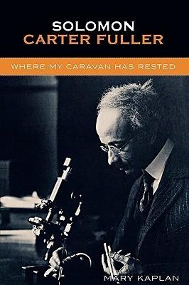 Solomon Carter Fuller: Where My Caravan Has Rested  by  Mary Kaplan
