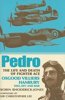 Pedro: The Life And Death Of Fighter Ace Osgood Villiers Hanbury, Dfc And Bar  by  Robin Rhoderick-Jones