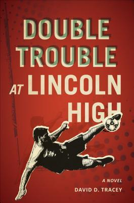 Double Trouble at Lincoln High  by  David D. Tracey