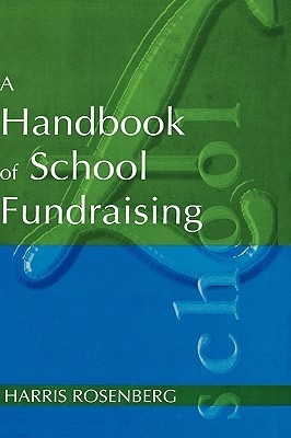 A Handbook of School Fundraising  by  Harris Rosenberg