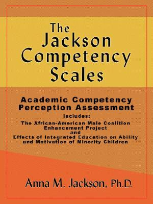 The Jackson Competency Scales: Academic Competency Perception Assessment  by  Anna M. Jackson