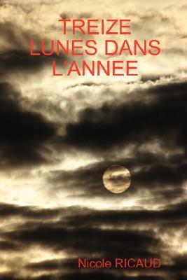 Treize Lunes Dans LAnnee  by  Nicole Ricaud