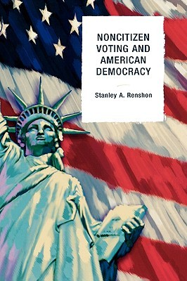 Non-Citizen Voting and American Democracy  by  Stanley A. Renshon