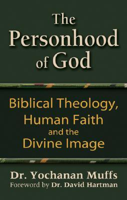 Personhood of God: Biblical Theology, Human Faith and the Divine Image Yohanan Muffs