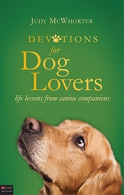 Devotions for Dog Lovers: Life Lessons from Canine Companions Judy McWhorter