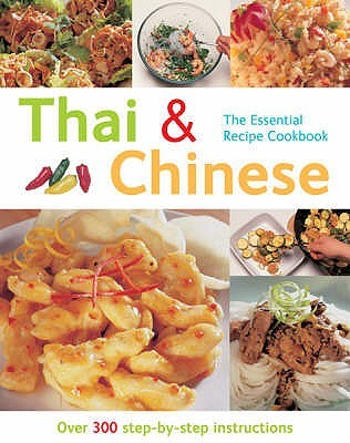 Thai And Chinese: Over 300 Step By Step Instructions (The Essential Recipe Cookbook Series) Gina Steer
